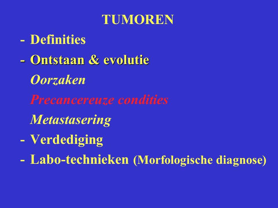 TUMOREN - Definities. - Ontstaan & evolutie. Oorzaken. Precancereuze condities. Metastasering. - Verdediging.