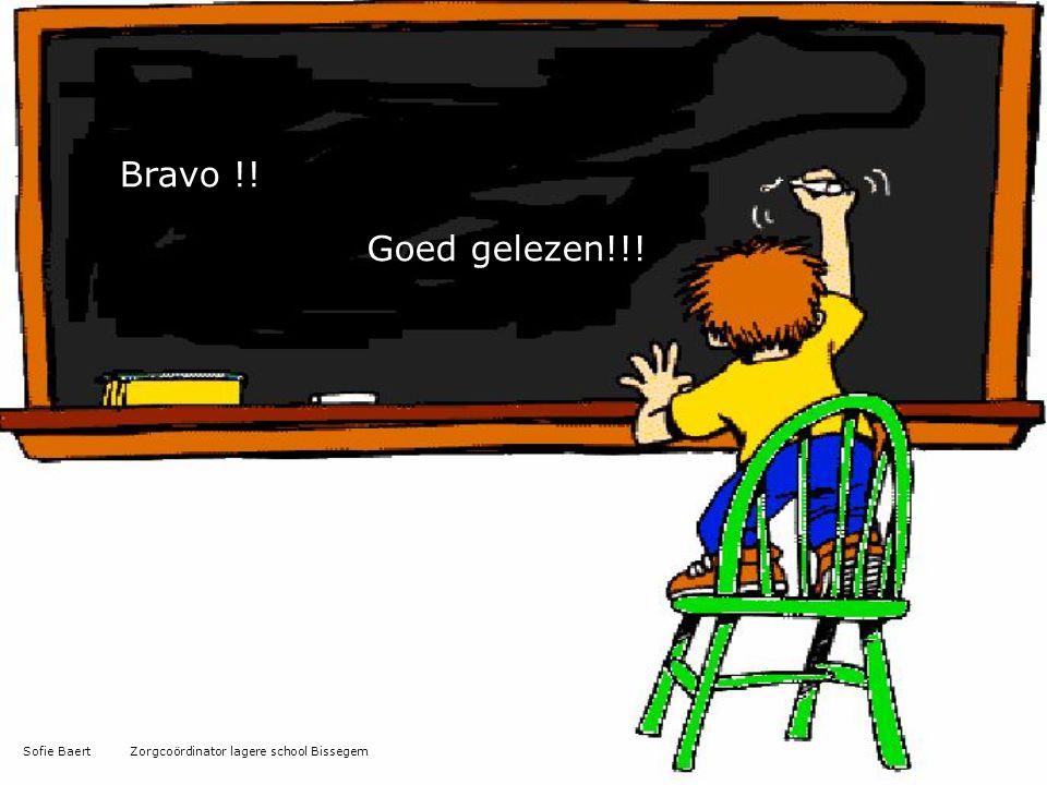 Bravo !! Goed gelezen!!! Sofie Baert Zorgcoördinator lagere school Bissegem