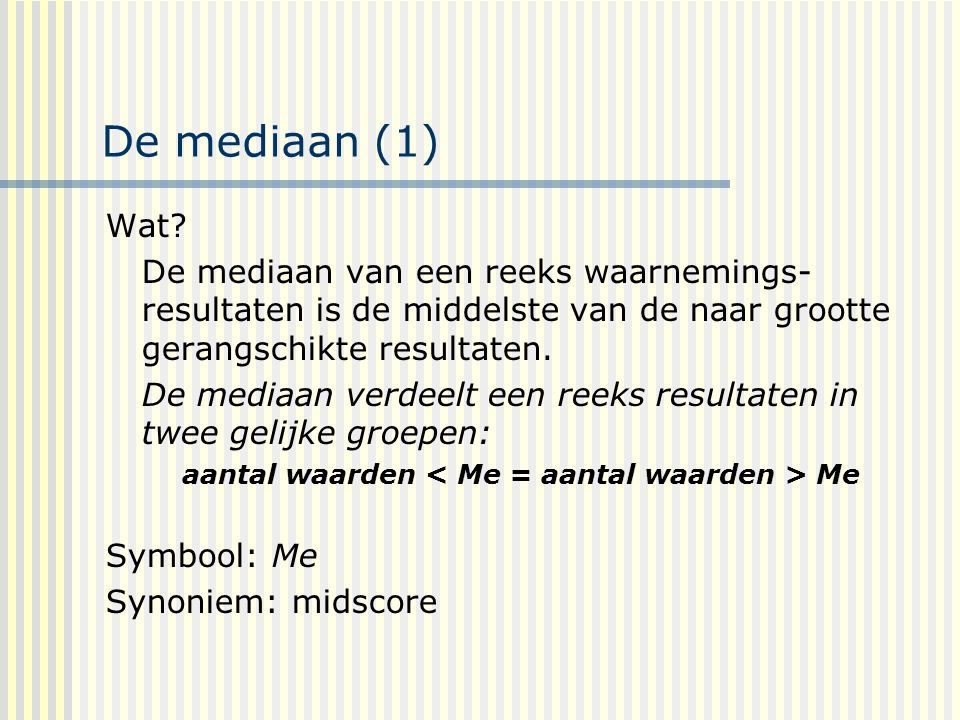 aantal waarden < Me = aantal waarden > Me