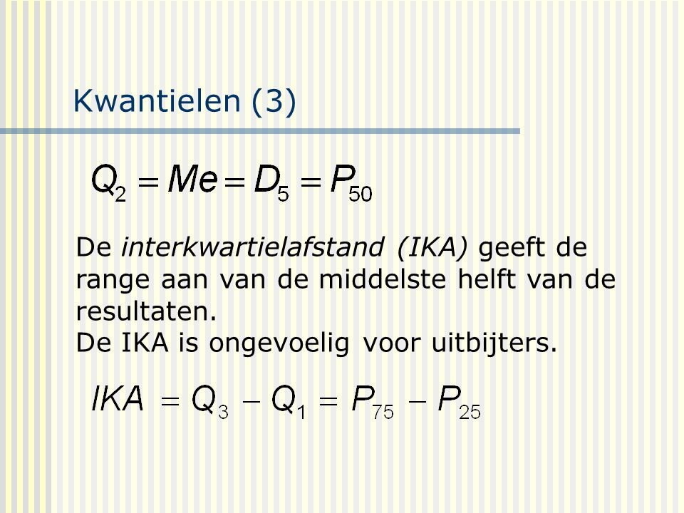Kwantielen (3) De interkwartielafstand (IKA) geeft de