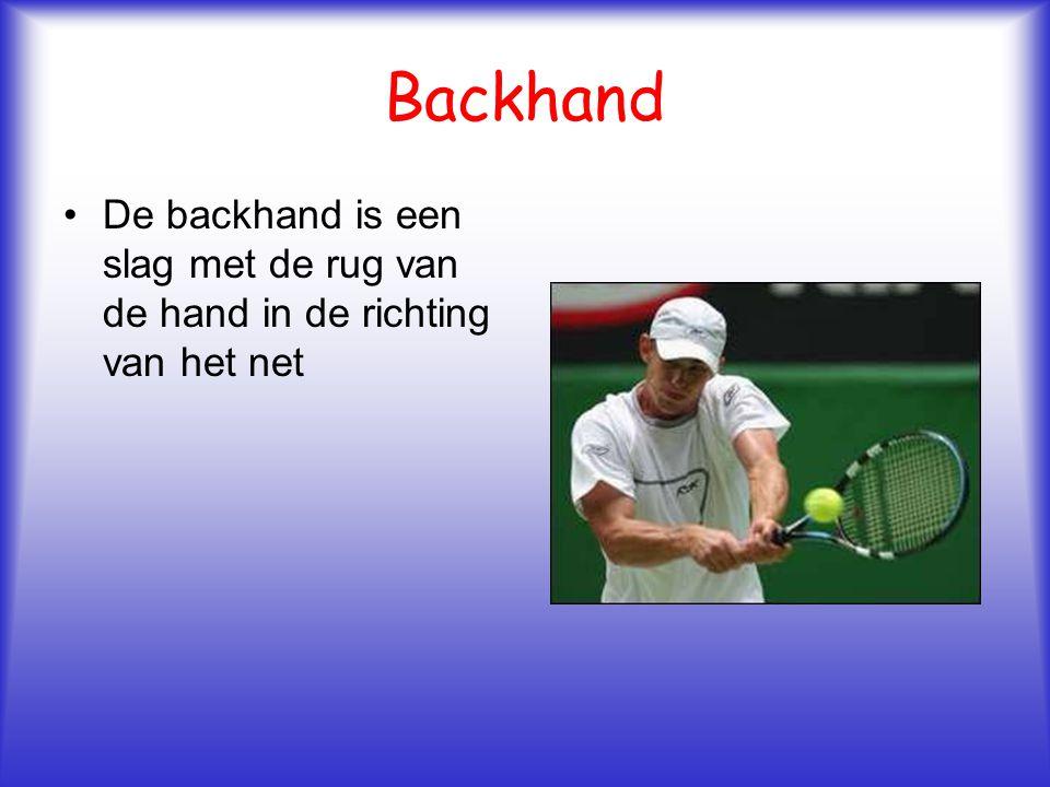 Backhand De backhand is een slag met de rug van de hand in de richting van het net