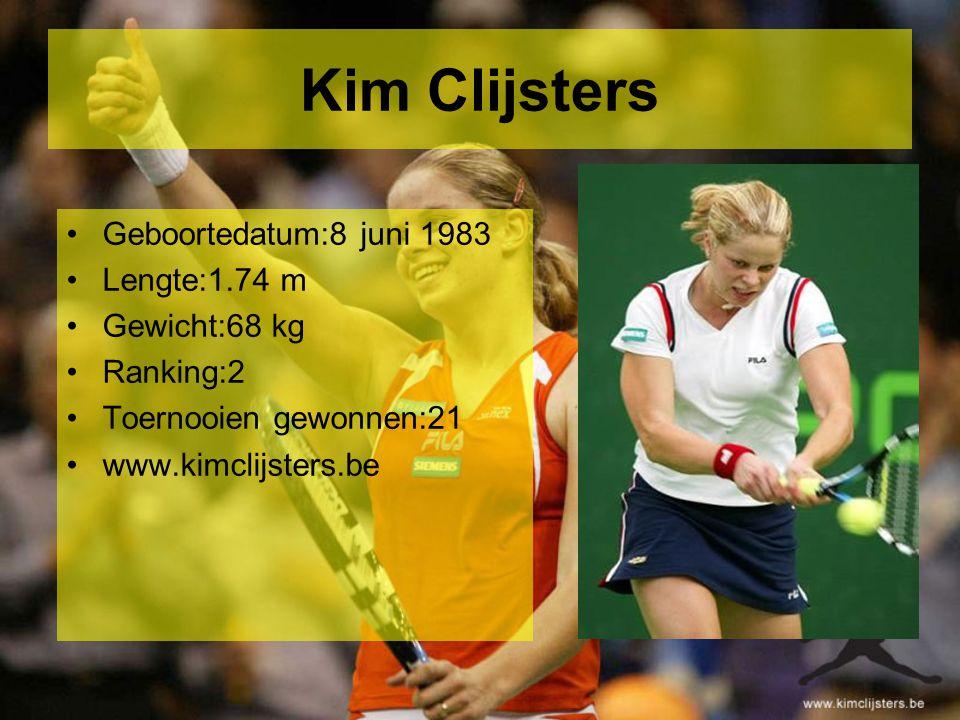Kim Clijsters Geboortedatum:8 juni 1983 Lengte:1.74 m Gewicht:68 kg