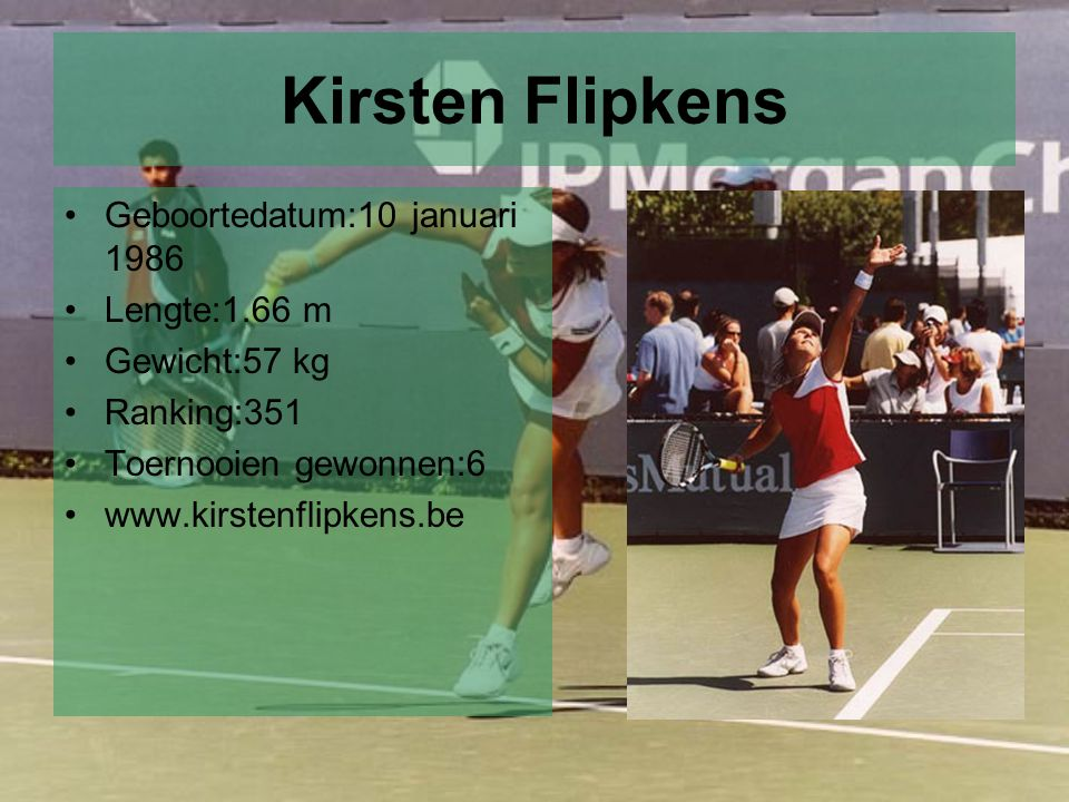 Kirsten Flipkens Geboortedatum:10 januari 1986 Lengte:1.66 m