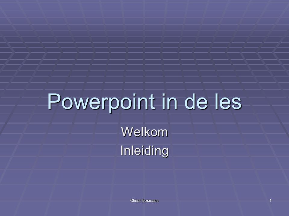 Powerpoint in de les Welkom Inleiding Christ Bosmans