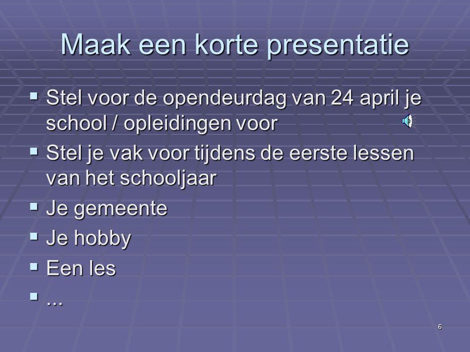 Maak een korte presentatie