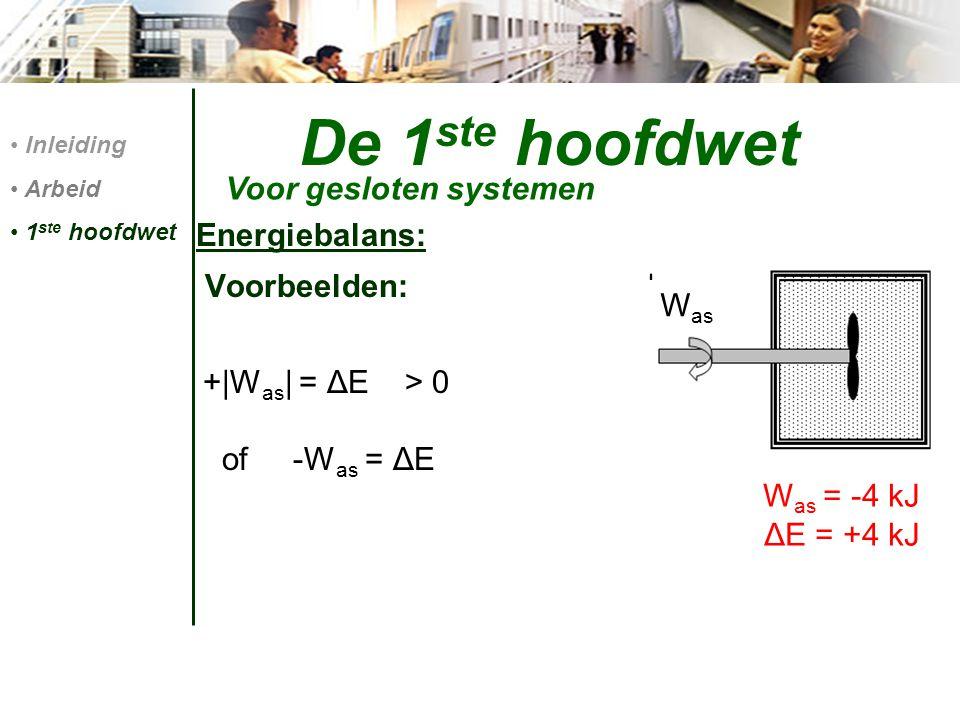 De 1ste hoofdwet Voor gesloten systemen Energiebalans: Voorbeelden: