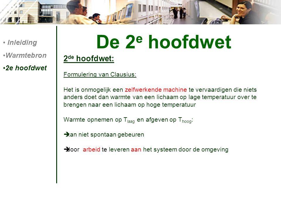 De 2e hoofdwet 2de hoofdwet: Inleiding Warmtebron 2e hoofdwet