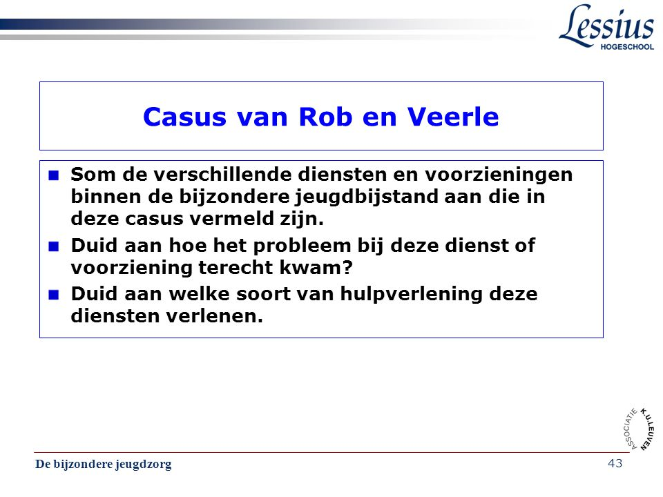 Casus van Rob en Veerle Som de verschillende diensten en voorzieningen binnen de bijzondere jeugdbijstand aan die in deze casus vermeld zijn.