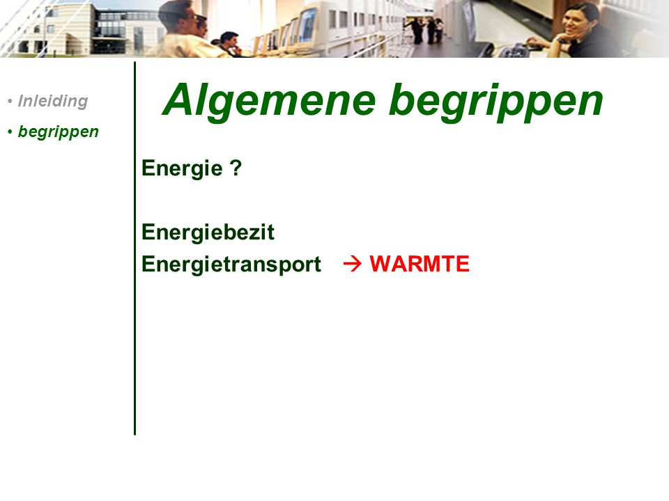 Algemene begrippen Energie Energiebezit Energietransport  WARMTE