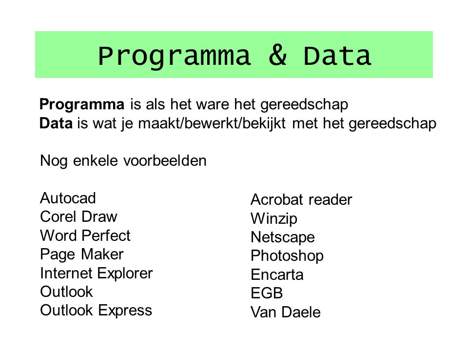 Programma & Data Programma is als het ware het gereedschap