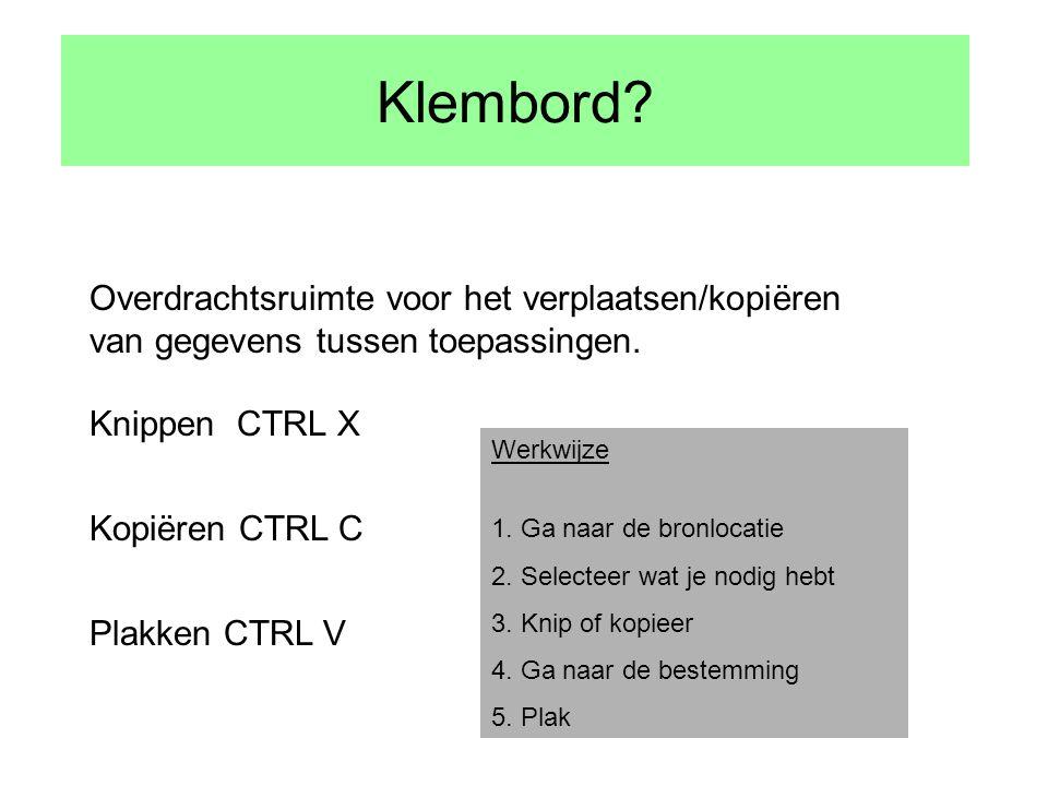 Klembord Overdrachtsruimte voor het verplaatsen/kopiëren van gegevens tussen toepassingen. Knippen CTRL X.
