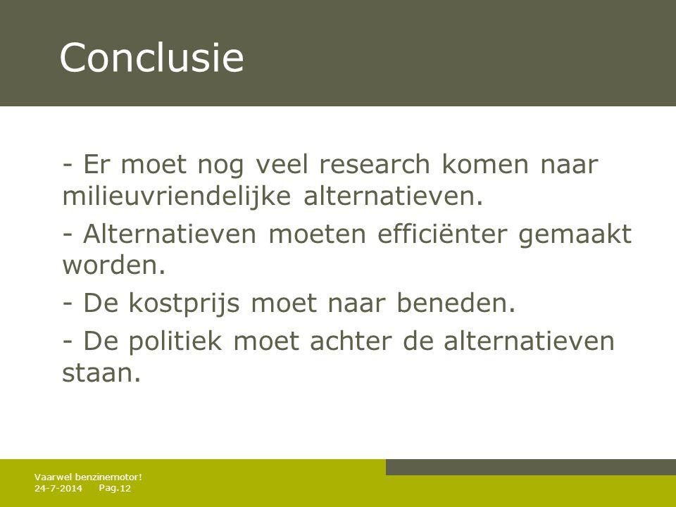 Conclusie - Er moet nog veel research komen naar milieuvriendelijke alternatieven. - Alternatieven moeten efficiënter gemaakt worden.