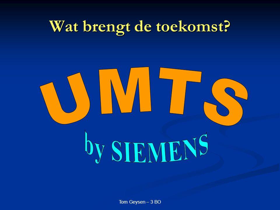 Wat brengt de toekomst UMTS by SIEMENS Tom Geysen – 3 BO
