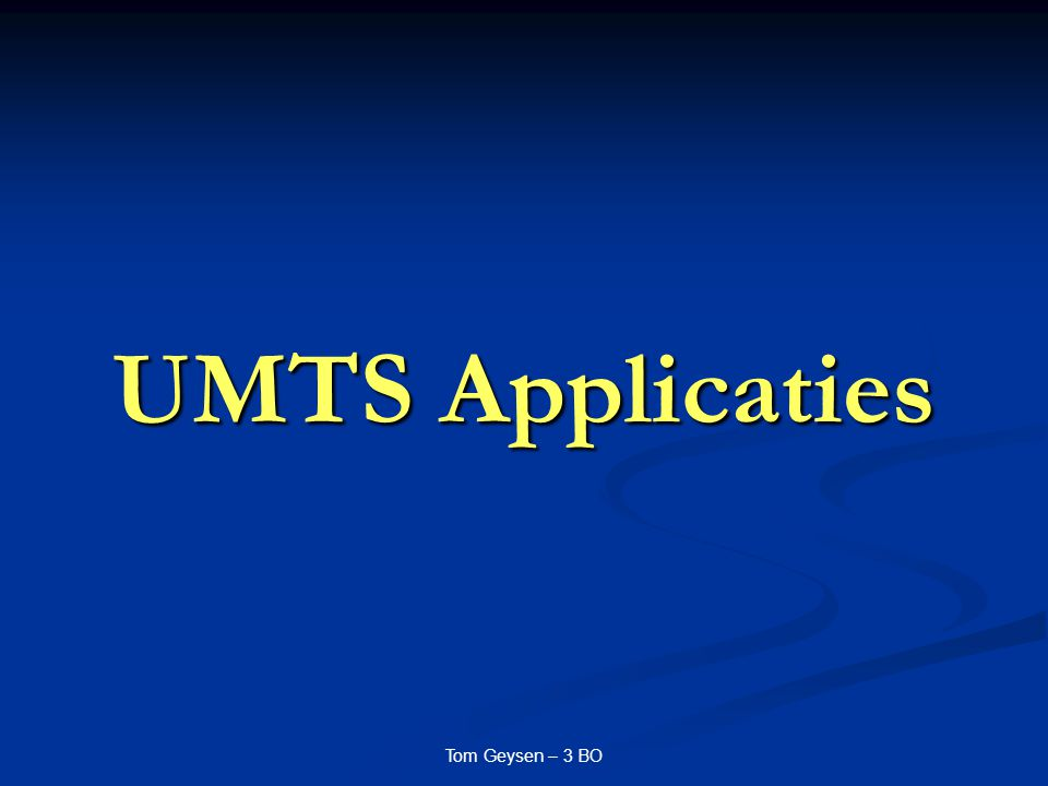 UMTS Applicaties Tom Geysen – 3 BO