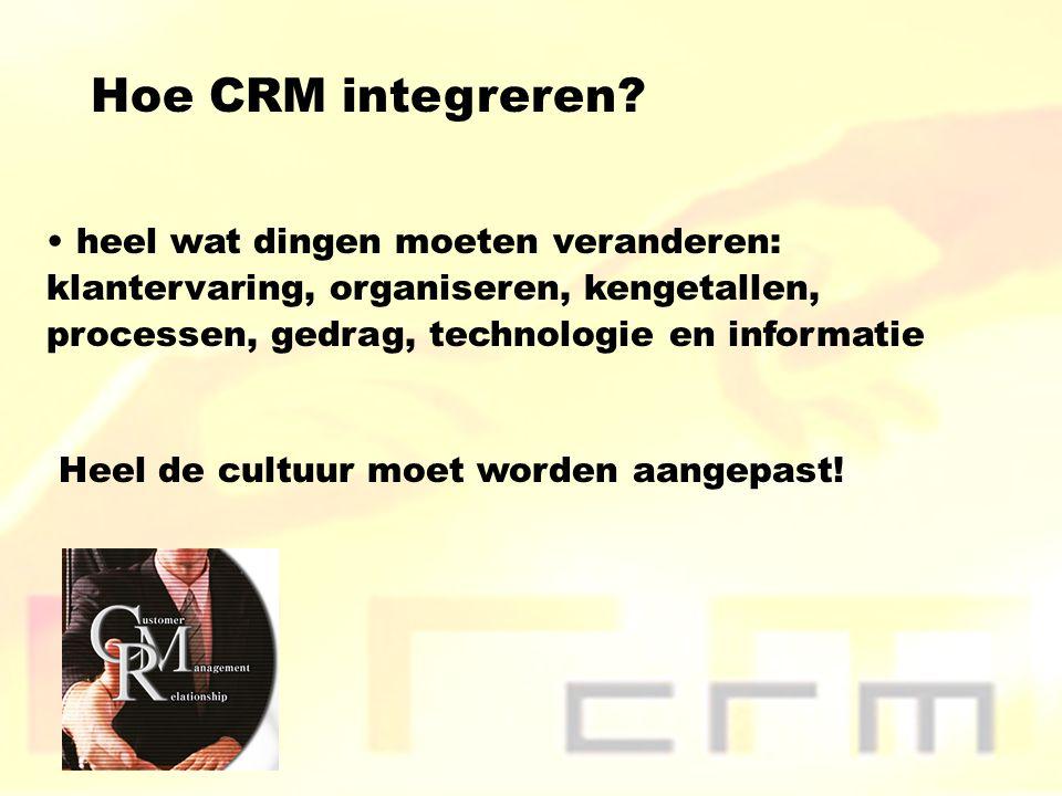 Hoe CRM integreren heel wat dingen moeten veranderen: klantervaring, organiseren, kengetallen, processen, gedrag, technologie en informatie.