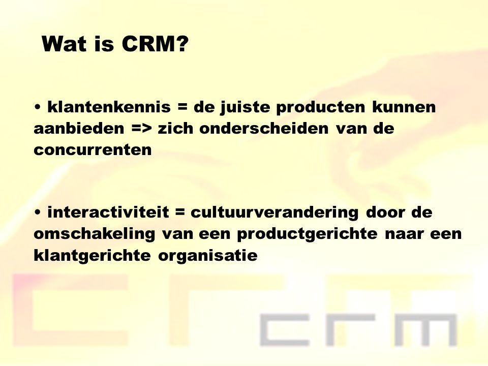 Wat is CRM klantenkennis = de juiste producten kunnen aanbieden => zich onderscheiden van de concurrenten.