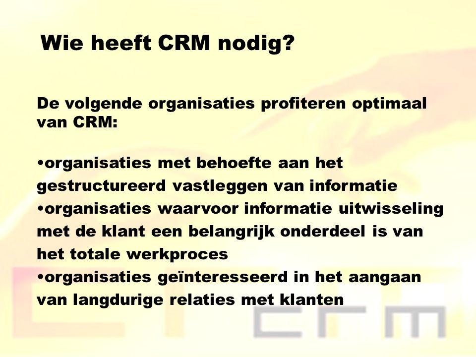 Wie heeft CRM nodig De volgende organisaties profiteren optimaal van CRM: