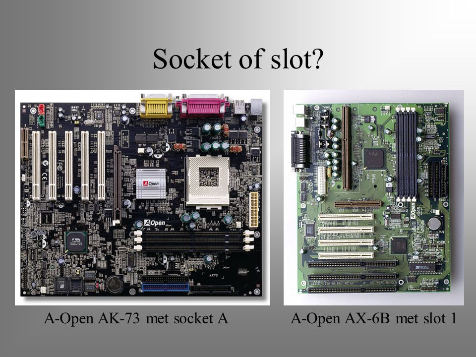 Socket of slot A-Open AK-73 met socket A A-Open AX-6B met slot 1