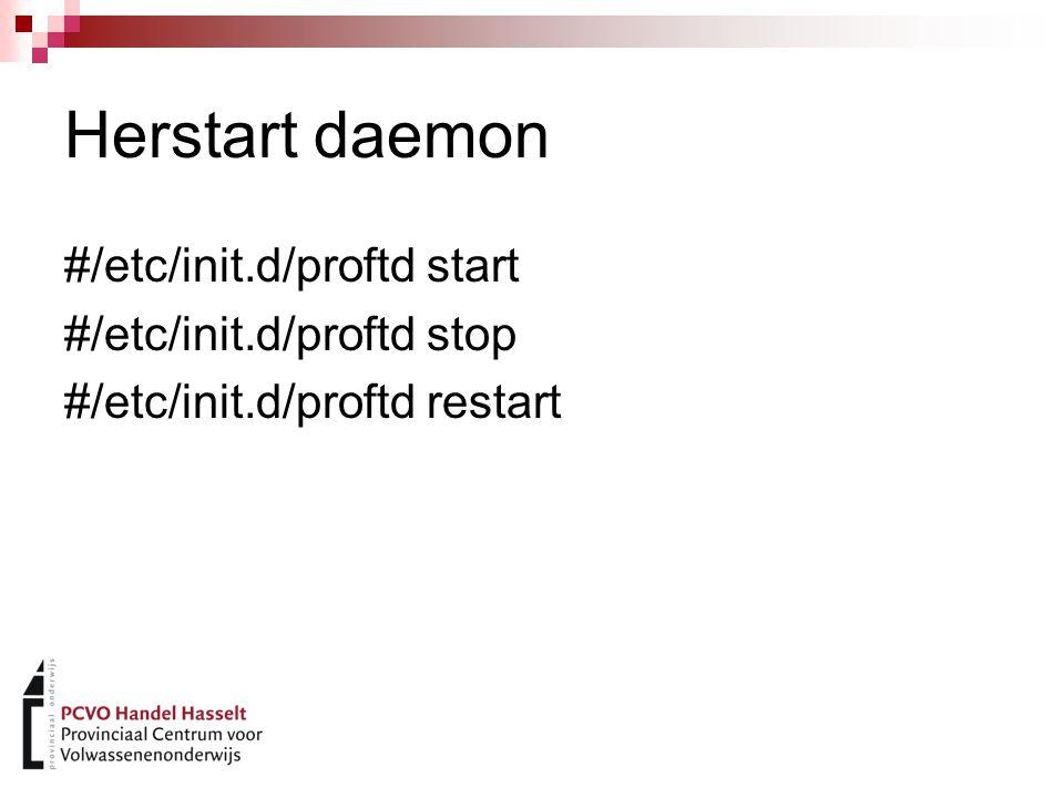 Herstart daemon #/etc/init.d/proftd start #/etc/init.d/proftd stop #/etc/init.d/proftd restart