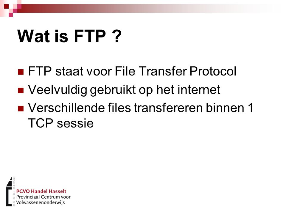 Wat is FTP FTP staat voor File Transfer Protocol