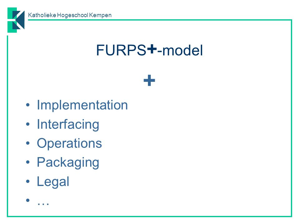 FURPS+-model + Implementation Interfacing Operations Packaging Legal …