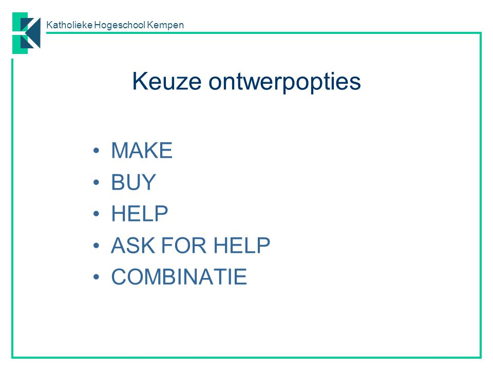 Keuze ontwerpopties MAKE BUY HELP ASK FOR HELP COMBINATIE