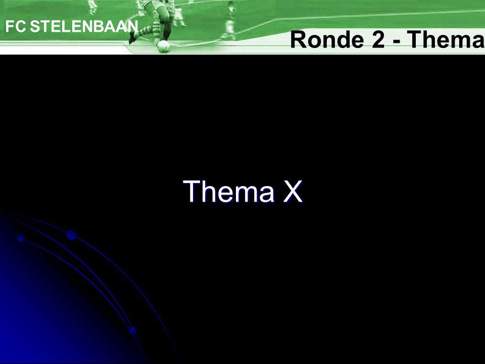 FC STELENBAAN Ronde 2 - Thema Thema X