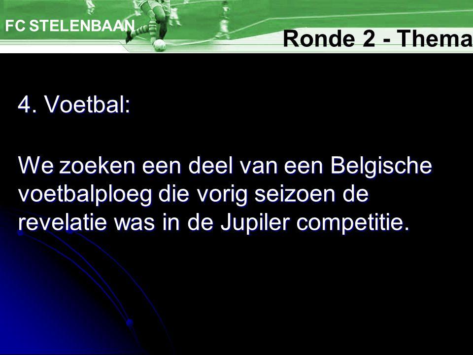 FC STELENBAAN Ronde 2 - Thema. 4. Voetbal: