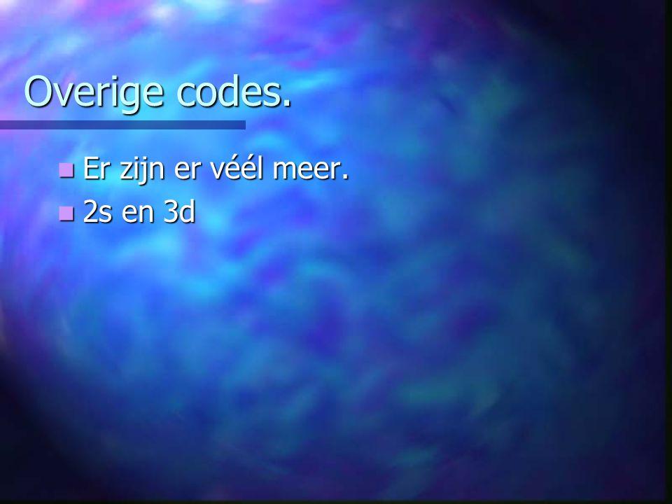 Overige codes. Er zijn er véél meer. 2s en 3d