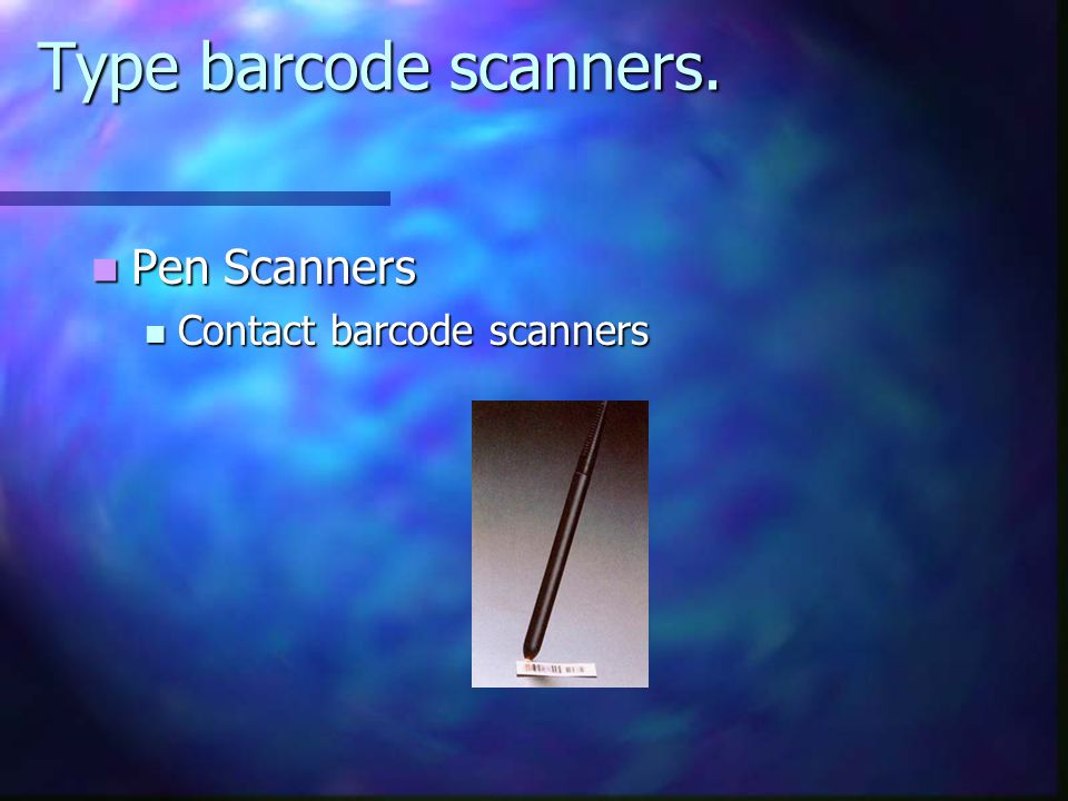 Type barcode scanners. Pen Scanners Contact barcode scanners