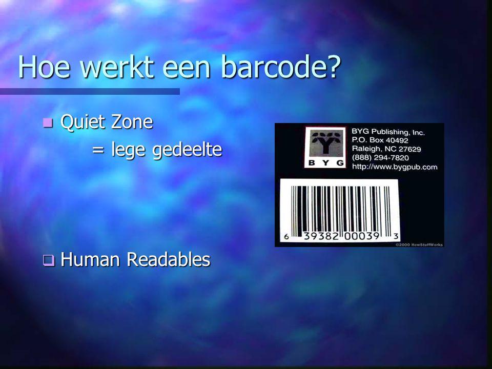 Hoe werkt een barcode Quiet Zone = lege gedeelte Human Readables