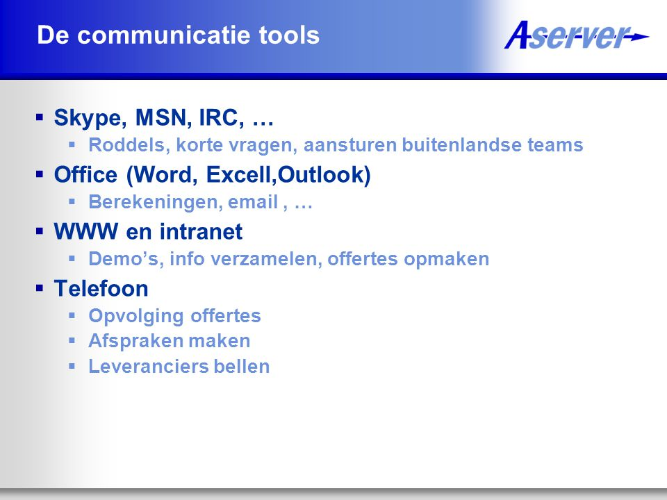 De communicatie tools Skype, MSN, IRC, … Office (Word, Excell,Outlook)