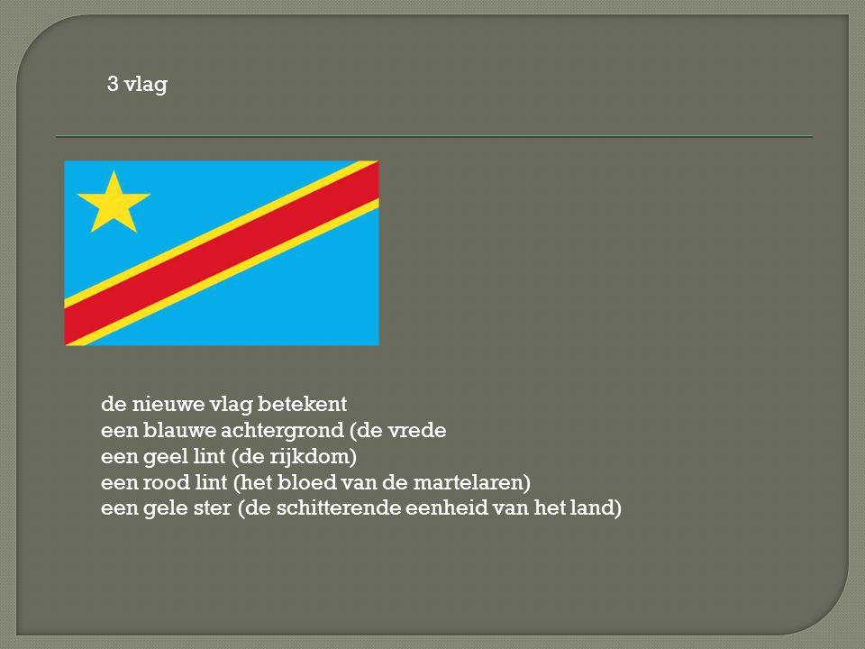 3 vlag de nieuwe vlag betekent. een blauwe achtergrond (de vrede. een geel lint (de rijkdom) een rood lint (het bloed van de martelaren)