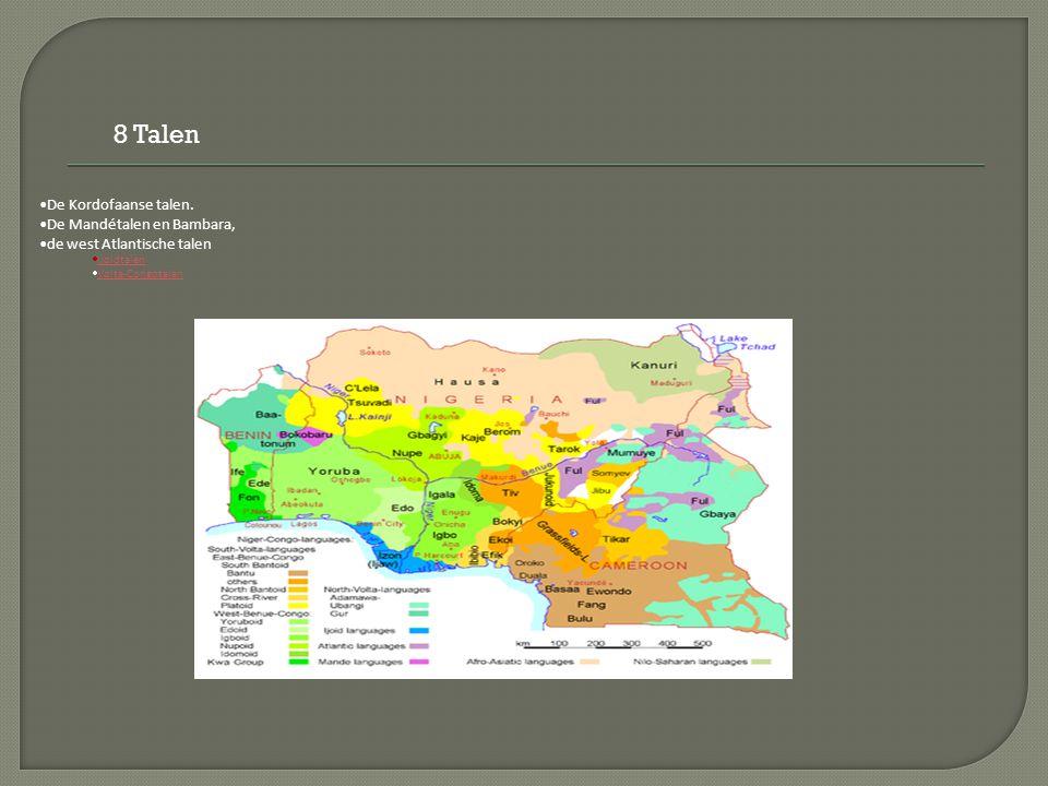 8 Talen De Kordofaanse talen. De Mandétalen en Bambara,