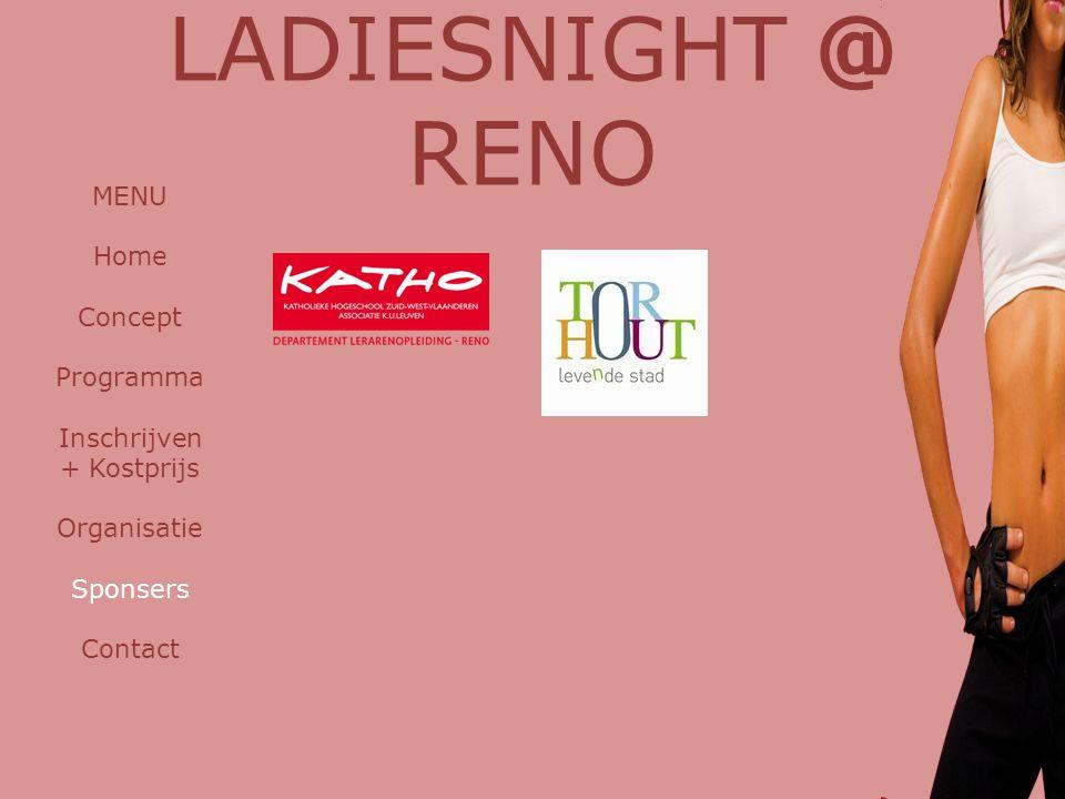 LADIESNIGHT @ RENO MENU Home Concept Programma Inschrijven + Kostprijs Organisatie Sponsers Contact