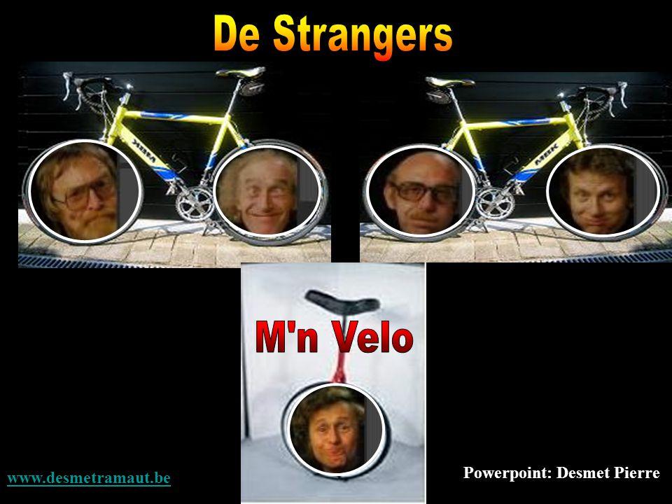 De Strangers M n Velo Powerpoint: Desmet Pierre www.desmetramaut.be