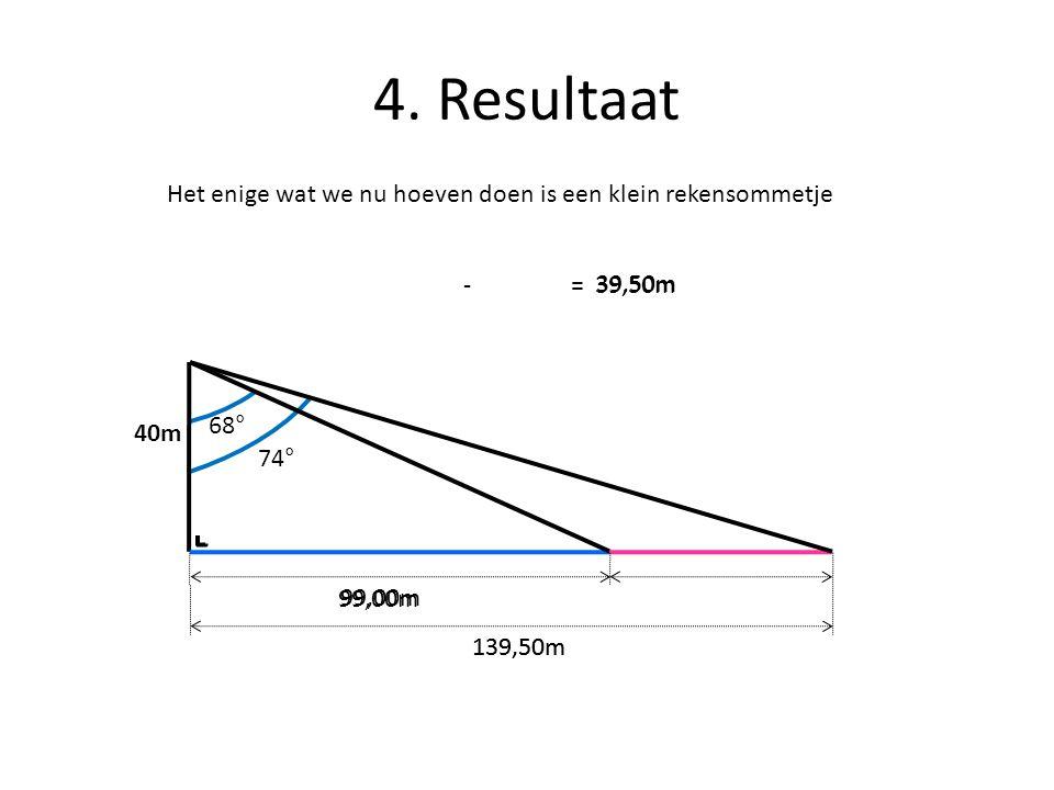 4. Resultaat Het enige wat we nu hoeven doen is een klein rekensommetje. - = 39,50m. 39,50m. 68°