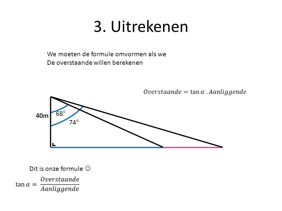 3. Uitrekenen We moeten de formule omvormen als we
