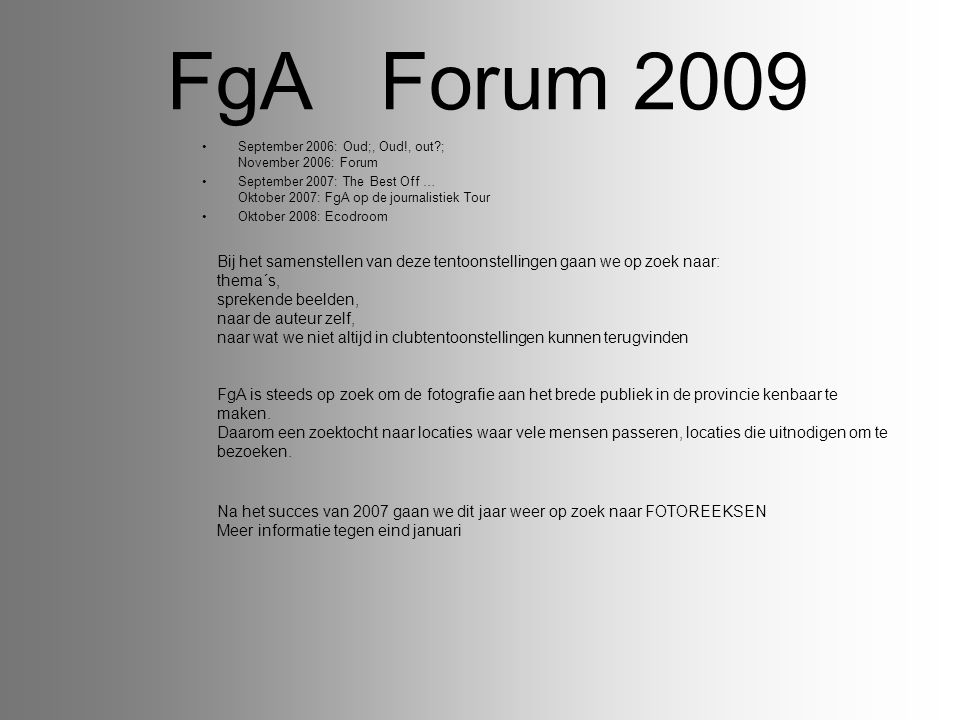 FgA Forum 2009 September 2006: Oud;, Oud!, out ; November 2006: Forum. September 2007: The Best Off … Oktober 2007: FgA op de journalistiek Tour.