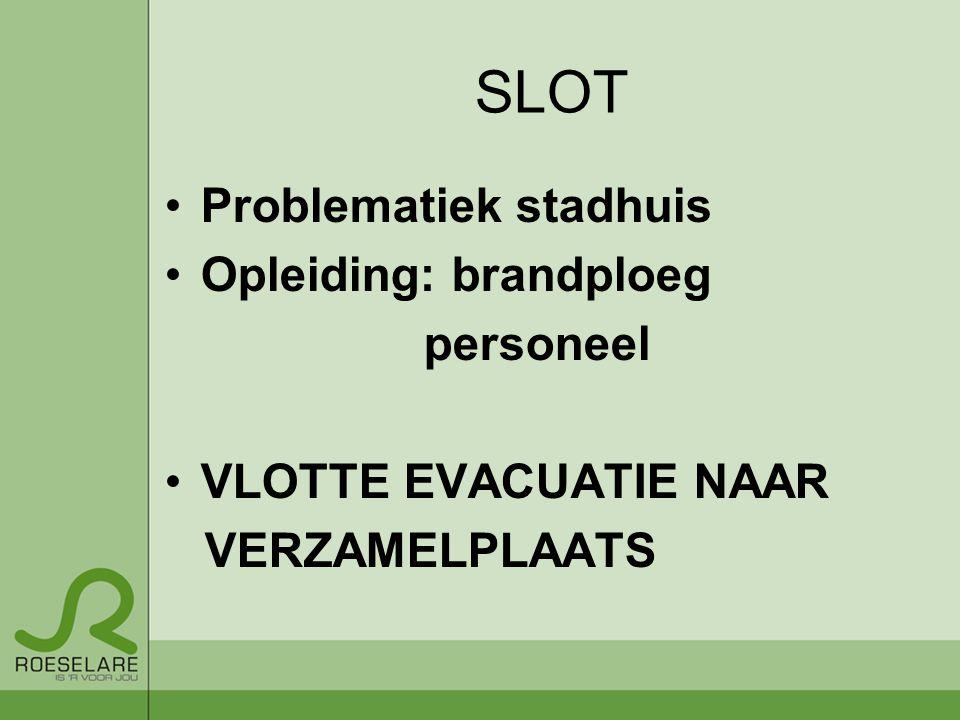 SLOT Problematiek stadhuis Opleiding: brandploeg personeel