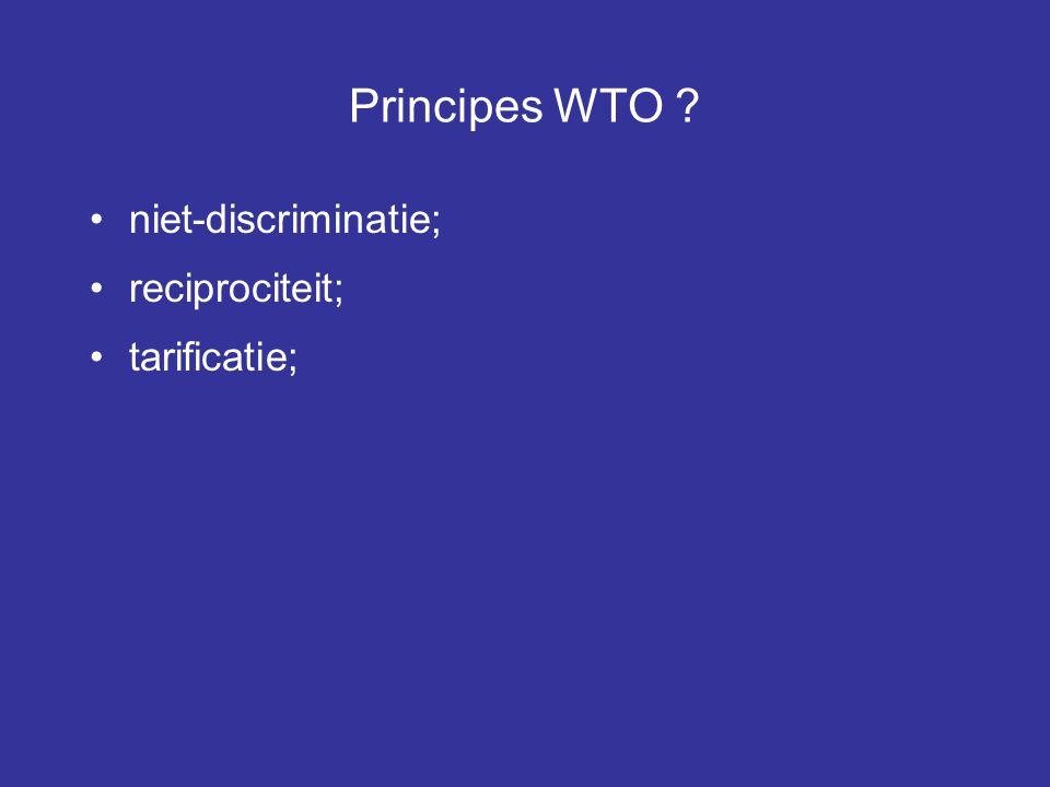 Principes WTO niet-discriminatie; reciprociteit; tarificatie;