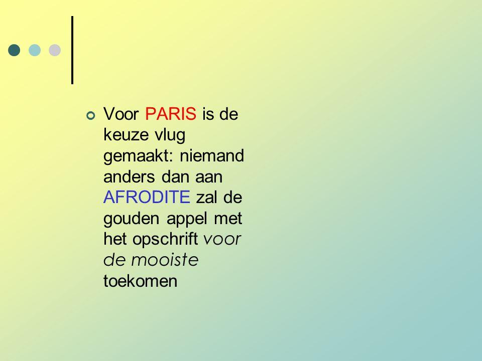 Voor PARIS is de keuze vlug gemaakt: niemand anders dan aan AFRODITE zal de gouden appel met het opschrift voor de mooiste toekomen