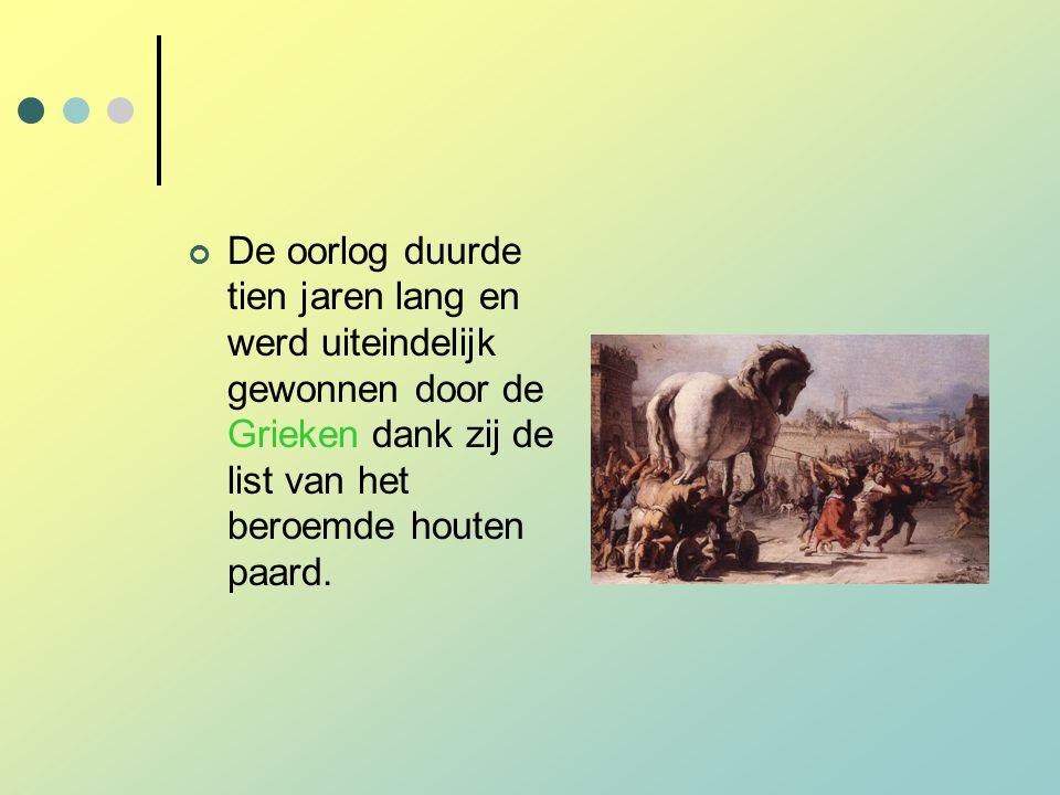 De oorlog duurde tien jaren lang en werd uiteindelijk gewonnen door de Grieken dank zij de list van het beroemde houten paard.