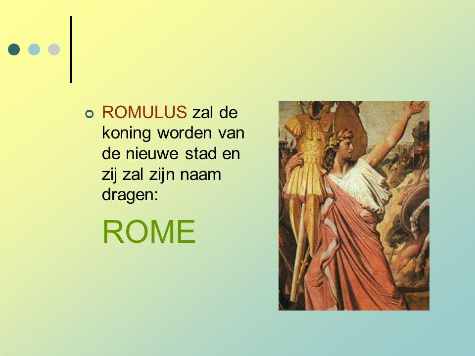 ROMULUS zal de koning worden van de nieuwe stad en zij zal zijn naam dragen: