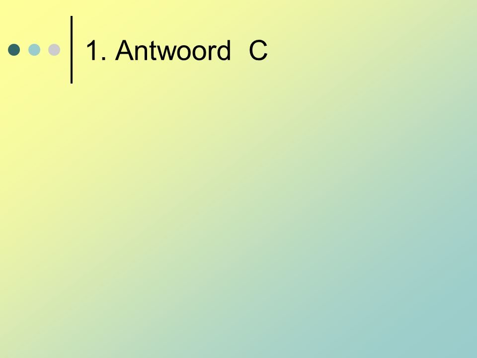 1. Antwoord C