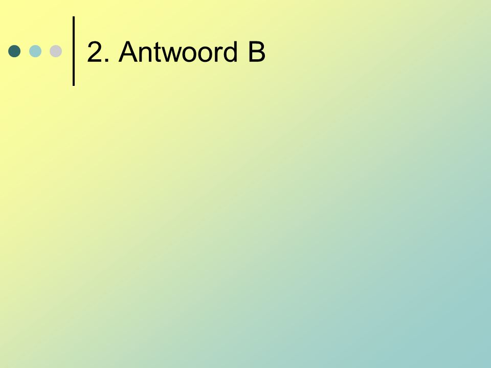 2. Antwoord B