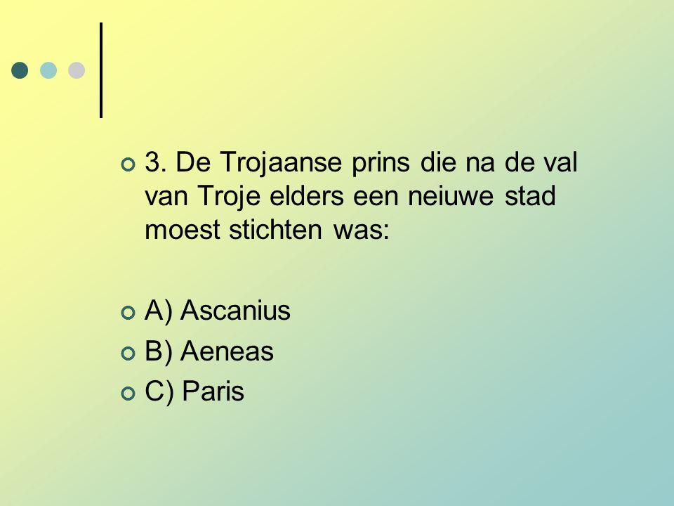 3. De Trojaanse prins die na de val van Troje elders een neiuwe stad moest stichten was: