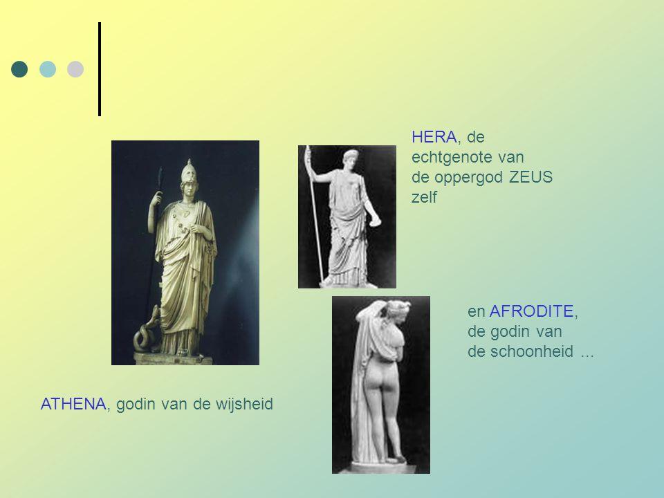 HERA, de echtgenote van de oppergod ZEUS zelf. en AFRODITE, de godin van.