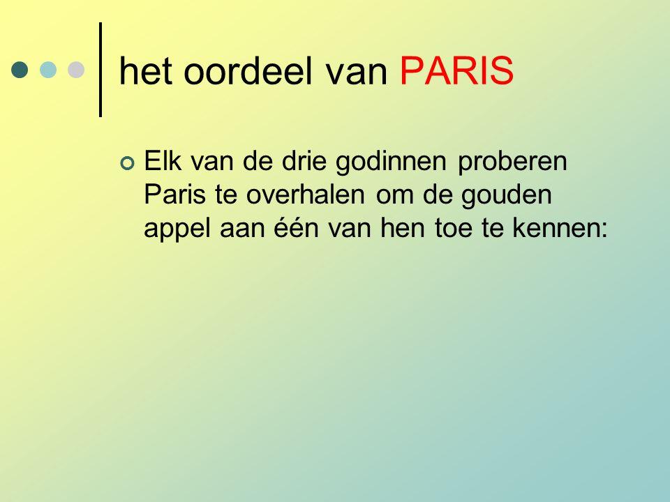 het oordeel van PARIS Elk van de drie godinnen proberen Paris te overhalen om de gouden appel aan één van hen toe te kennen: