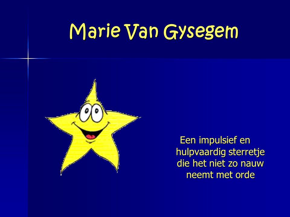 Marie Van Gysegem Een impulsief en hulpvaardig sterretje die het niet zo nauw neemt met orde